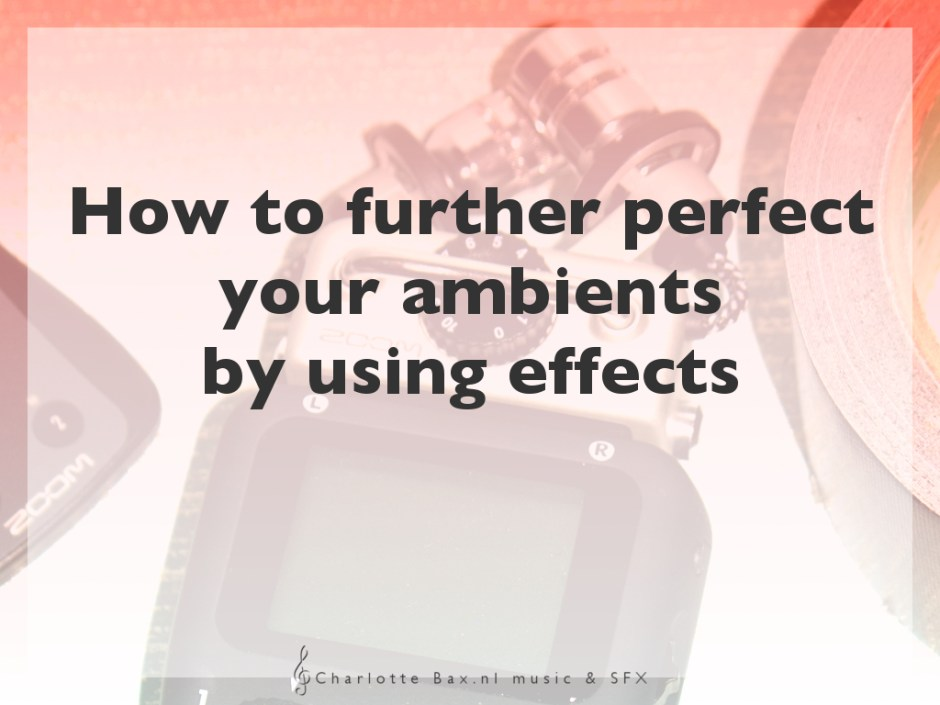 How to further perfect your ambients by using three majorly changing effects • CharlotteBax.nl