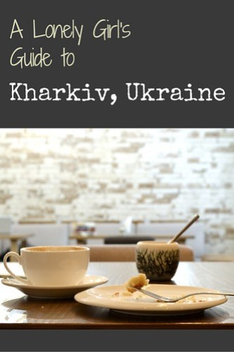 A Lonely Girl's Guide to Kharkiv, Ukraine