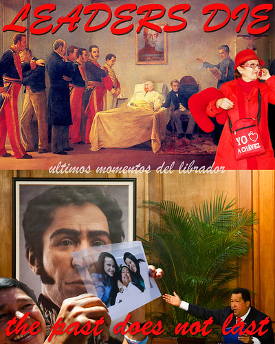 """""""LEADERS DIE"""" - the past does not last - ultimos momentos del librador from Bolivar to Chavez"""