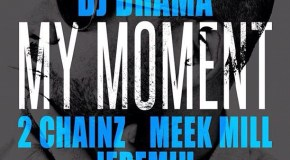 DJ Drama – My Moment (Ft. 2 Chainz, Jeremih, & Meek Mill) [Prod. T-Minus]