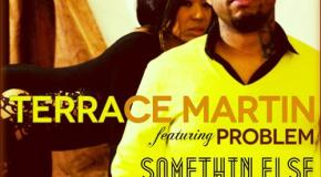 Terrace Martin – Somethin' Else ft. Problem (prod. 9th Wonder & Terrace Martin)