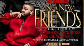DJ Khaled &#8211; No New Friends (Ft. Drake, Lil Wayne, &#038; Rick Ross) [Prod. Boi-1Da &#038; 40]