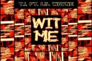T.I. – Wit Me (Ft. Lil Wayne) [Artwork & Snippet]