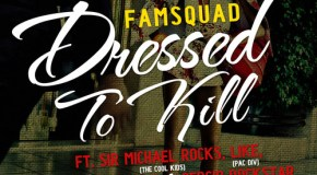 Famsquad – Dressed To Kill (Ft. Sir Michael Rocks, Like, & Curtis Williams)
