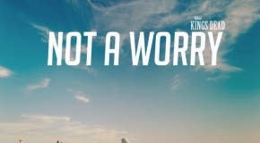 The Kings Dead – Not A Worry [Video]