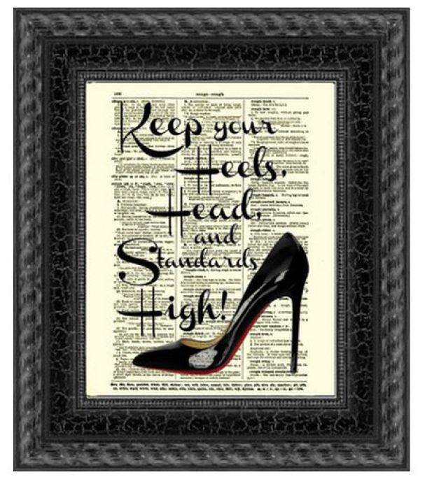 keep your standards and heels high
