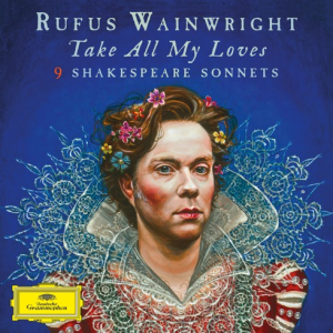 Rufus Wainwright Take All My Loves