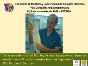 El Dr. Fernando Pedrosa participará de las II jornadas de Medicina y Conservación de Animales Silvestres y de Compañía no Convencionales. Los días 5 y 6 de Noviembre, 2015.