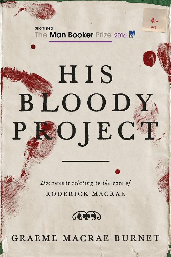 His Bloody Project by Graeme Macrae Burnet