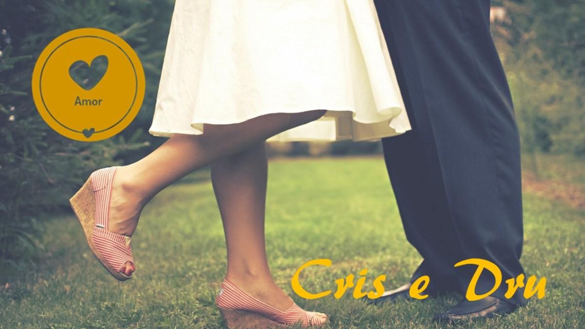 Minhas história de Amor - Cris e Dru