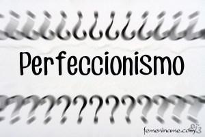 perfeccionismo_autoexigencia_femeniname