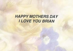 The first Mother's Day card given to me, from my son Brian. @Dori Owen