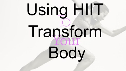 HIIT Will Transform Your Body