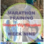 Vermont City Marathon Training - Week 9. Training log with workouts, goals and hopes for the VCM on May 29, 2016! Follow along to see if this mother runner can come back strong with a PR after her second child.