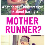 Ever wondered what a 4-year-old thinks of having a mother runner? Ask your kids these questions - you may be surprised by their answers!