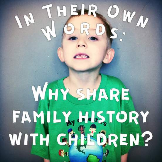 In Their Own Words: Why Share Family History with Children?