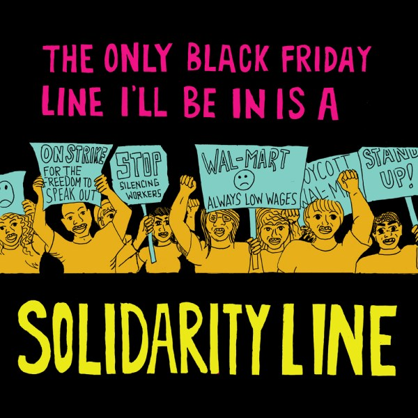 The Only Black Friday Line I'll Be In Is A Solidarity Line, created for the Boycott Walmart! Campaign, 2012.