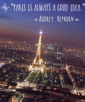 """Paris is Always a Good Idea'  Audrey Hepburn"