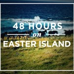 48 Hours on Easter Island
