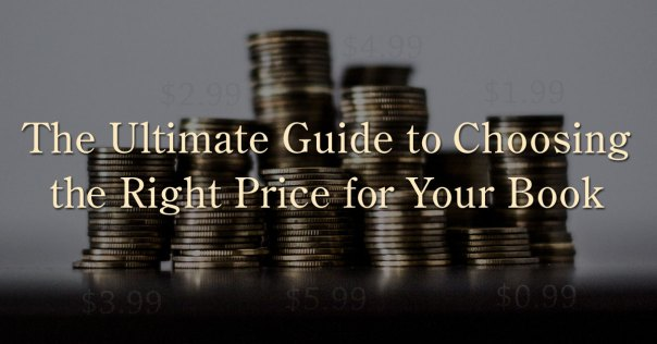 The Ultimate Guide to Choosing the Right Price for Your Book