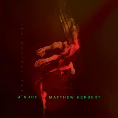 Matthew-Herbert-/-A-Nude-(The-Perfect-Body)-(jake-sya)(HSU-10078)