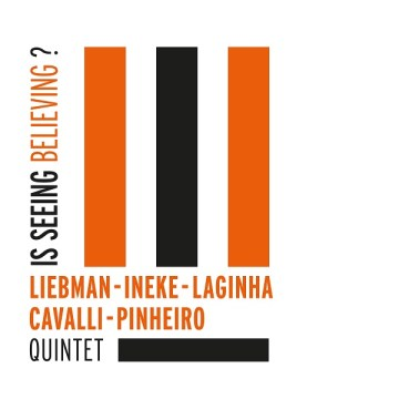 Liebman, Ineke, Laghina, Cavalli & Pinheiro - Is Seeing Believing?
