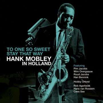 Hank Mobley - To One So Sweet Stay That Way: Hank Mobley In Holland