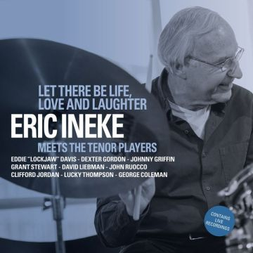Eric Ineke - Let There Be Life, Love And Laughter: Eric Ineke Meets The Tenor Players