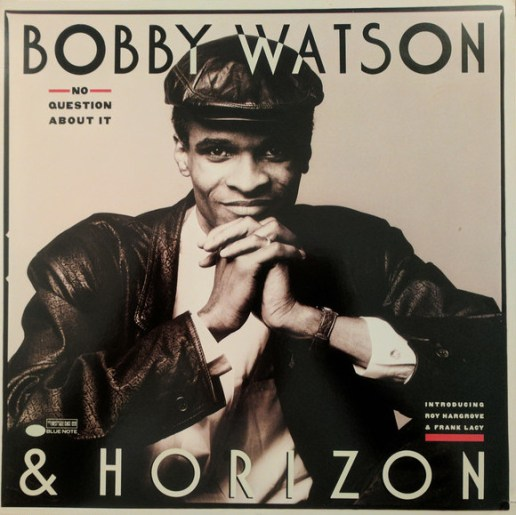 Bobby Watson & Horizon - No Question About It
