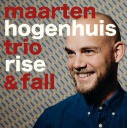 Maarten Hogenhuis Trio - Rise & Fall