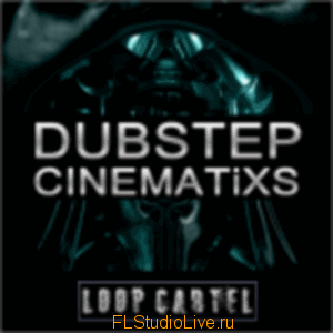 Скачать сэмплы для FL Studio - Loop Cartel Dubstep Cinematix