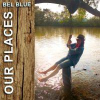 BEL BLUE – Our Places (own label)