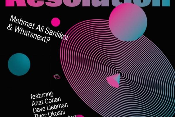 CD cover for Resolution - Mehmet Ali Sanlıkol & Whatsnext?