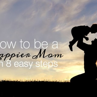How to Be a Happier Mom in 8 Easy Steps