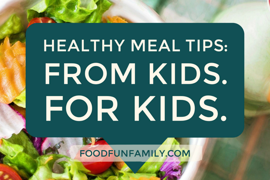 Healthy Meal Tips - From Kids. For Kids. #RealFoodRocks
