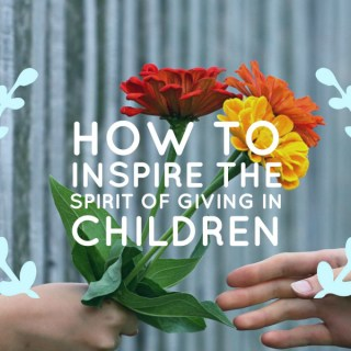 How to Inspire the Spirit of Giving in Children