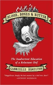 Blood, Bones & Butter: The Inadvertant Education of a Reluctant Chef - Gabrielle Hamilton
