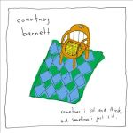 Courtney Barnett Sometimes I Sit and Think, And Sometimes I Just Sit.