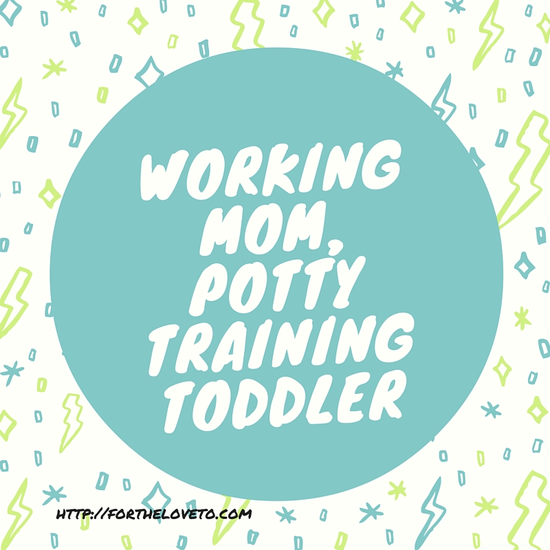 Working Mom, Potty Training Toddler