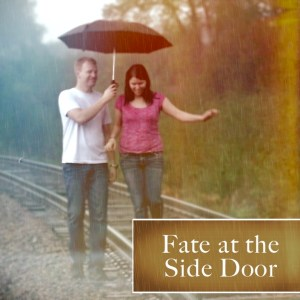 Fate at the Side Door