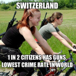 Switzerland meme - 1 in 2 citizens has guns. Lowest crime rate in the world