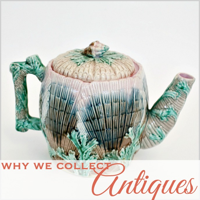 Why We Collect Antiques