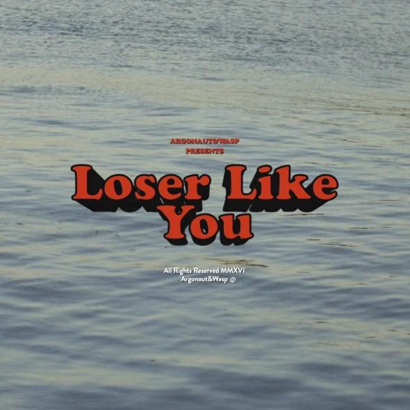 Listen: argonaut&wasp - Loser Like You