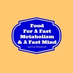 Food For A Fast Metabolism & A Fast Mind