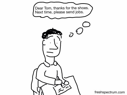 Dear Tom, thanks for the shoes, please send jobs