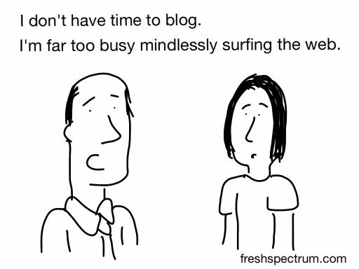 Too busy mindlessly surfing the web