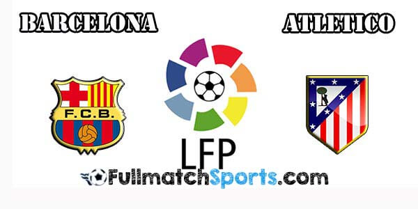 full match barcelona vs atletico madrid
