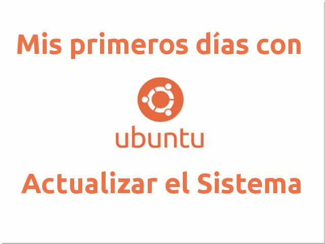 Mis primeros días con Ubuntu: Actualizar el sistema