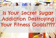 Is Your Secret Sugar Addiction Destroying Your Fitness Goals?