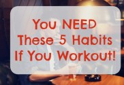 Top 5 Healthy Habits That You NEED If You Work Out